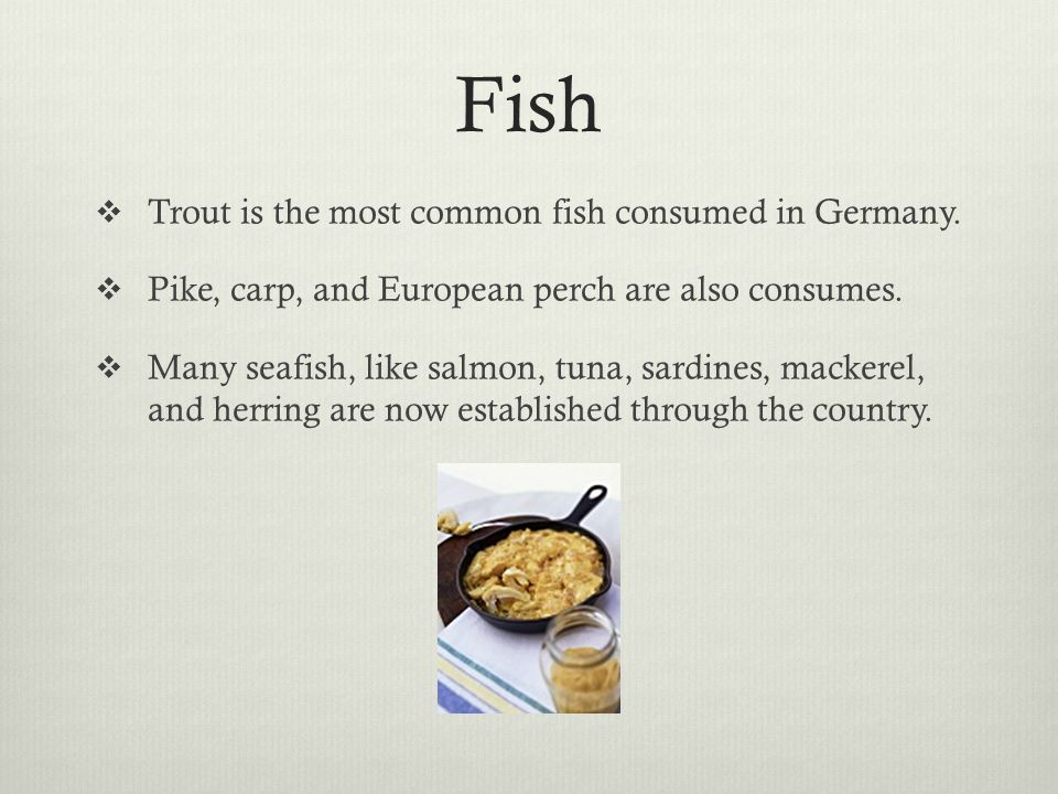 Fish Trout is the most common fish consumed in Germany.