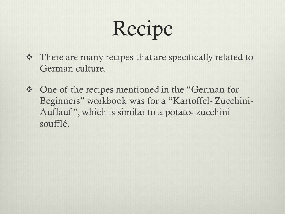 Recipe There are many recipes that are specifically related to German culture.