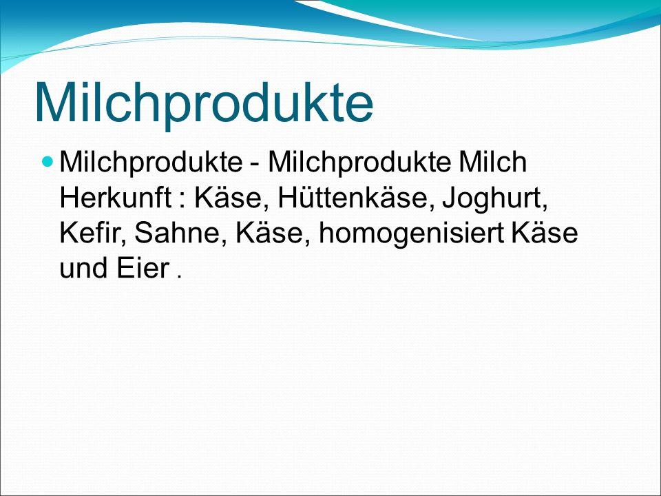 Milchprodukte Milchprodukte - Milchprodukte Milch Herkunft : Käse, Hüttenkäse, Joghurt, Kefir, Sahne, Käse, homogenisiert Käse und Eier .
