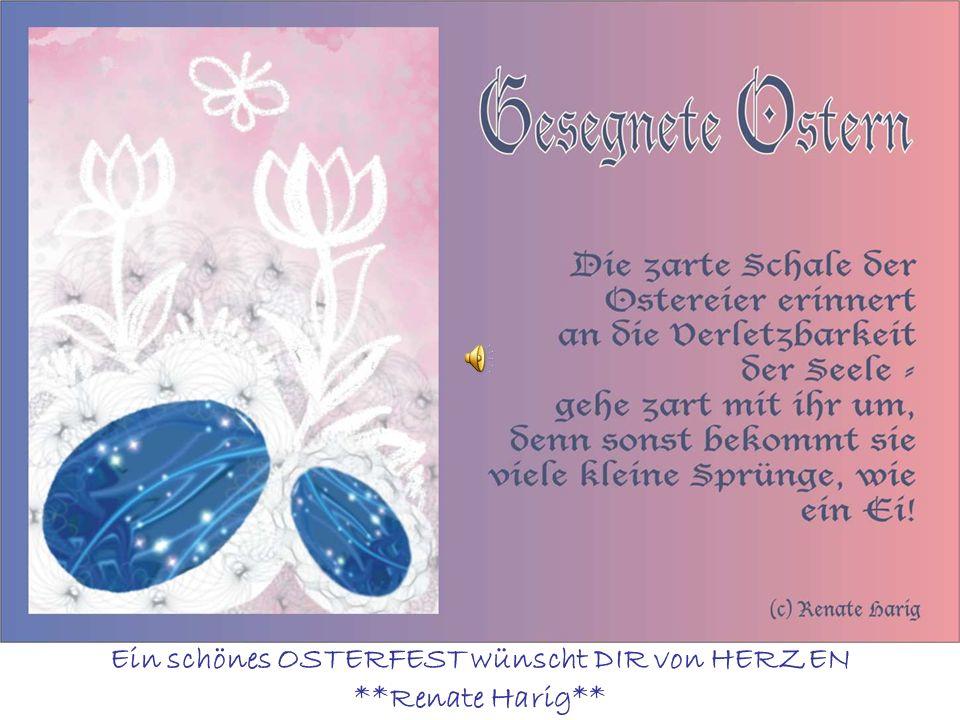 Ein schönes OSTERFEST wünscht DIR von HERZEN **Renate Harig**