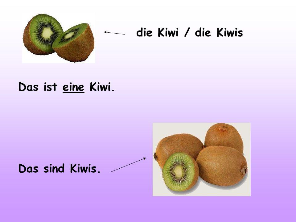 die Kiwi / die Kiwis Das ist eine Kiwi. Das sind Kiwis.
