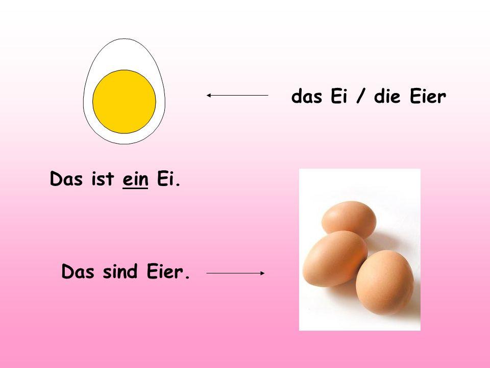 das Ei / die Eier Das ist ein Ei. Das sind Eier.