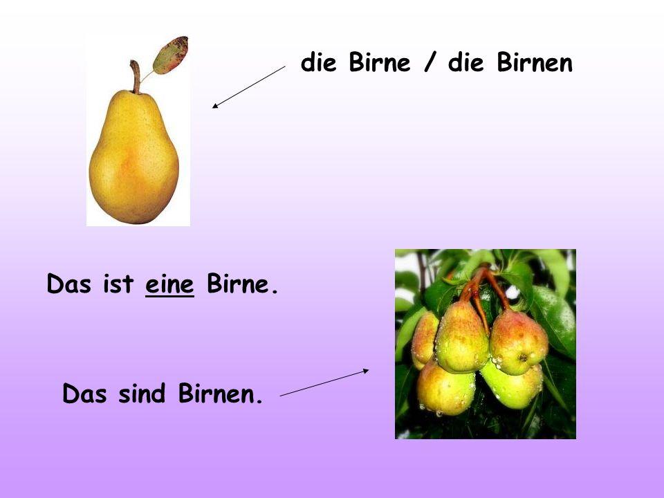 die Birne / die Birnen Das ist eine Birne. Das sind Birnen.