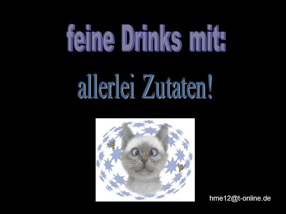 feine Drinks mit: allerlei Zutaten! hme12@t-online.de