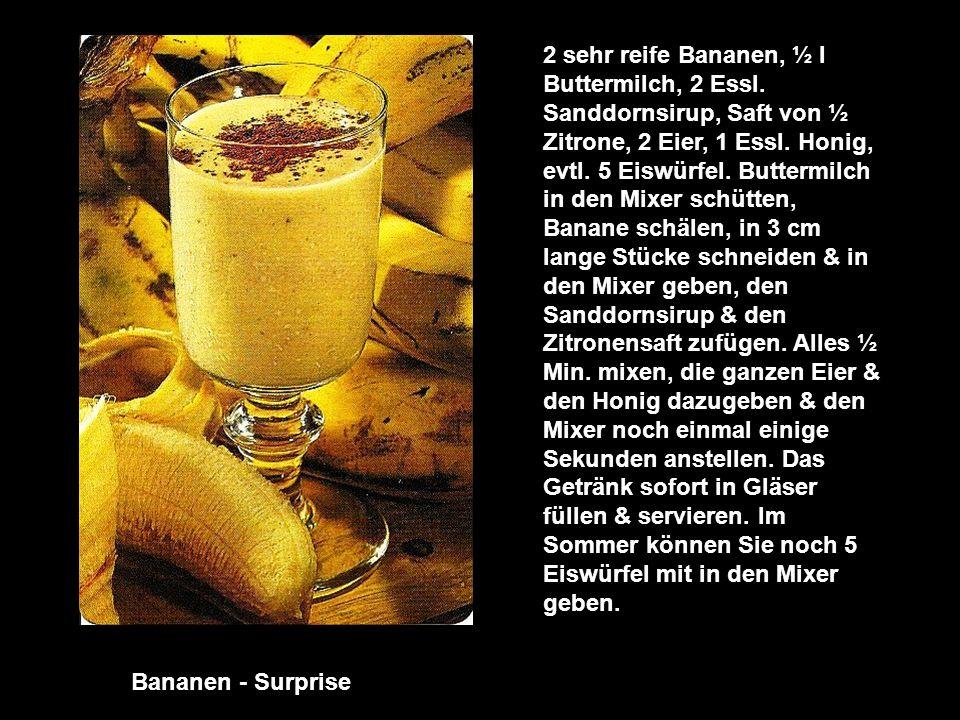 2 sehr reife Bananen, ½ l Buttermilch, 2 Essl