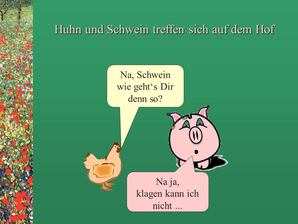 Huhn und Schwein treffen sich auf dem Hof