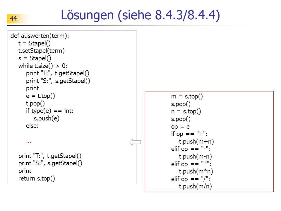 Lösungen (siehe 8.4.3/8.4.4) def auswerten(term): t = Stapel()