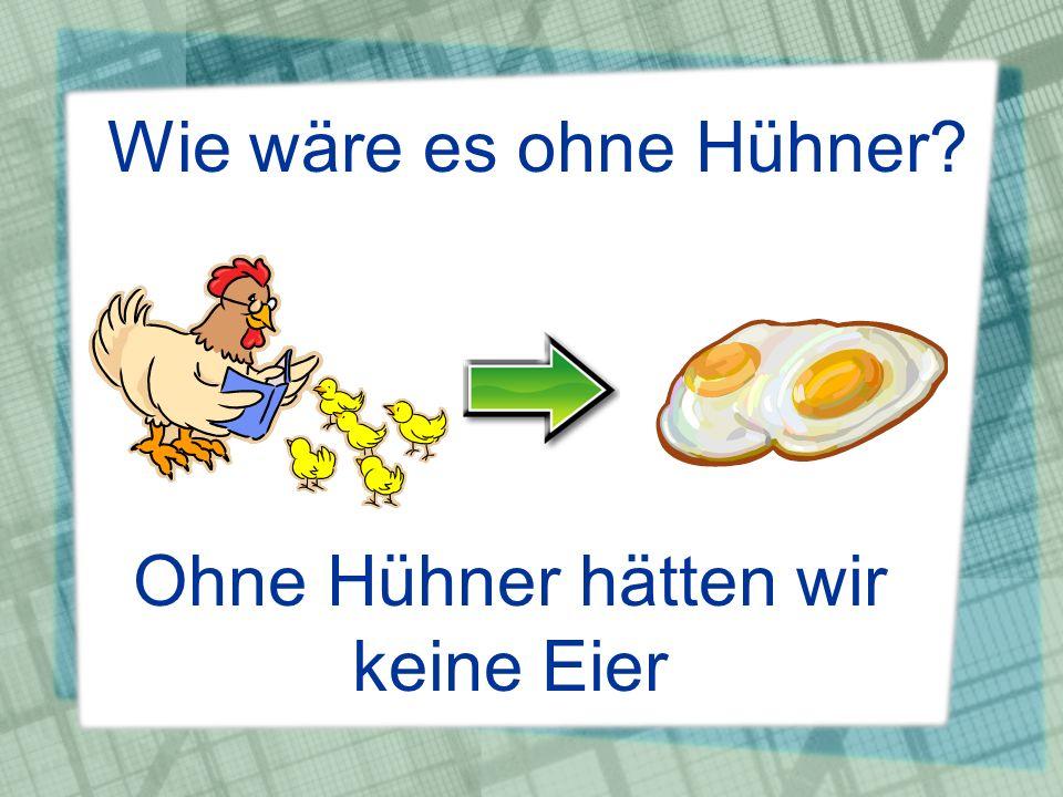 Ohne Hühner hätten wir keine Eier