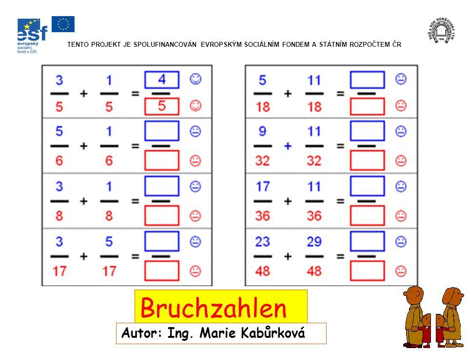 Bruchzahlen Autor: Ing. Marie Kabůrková