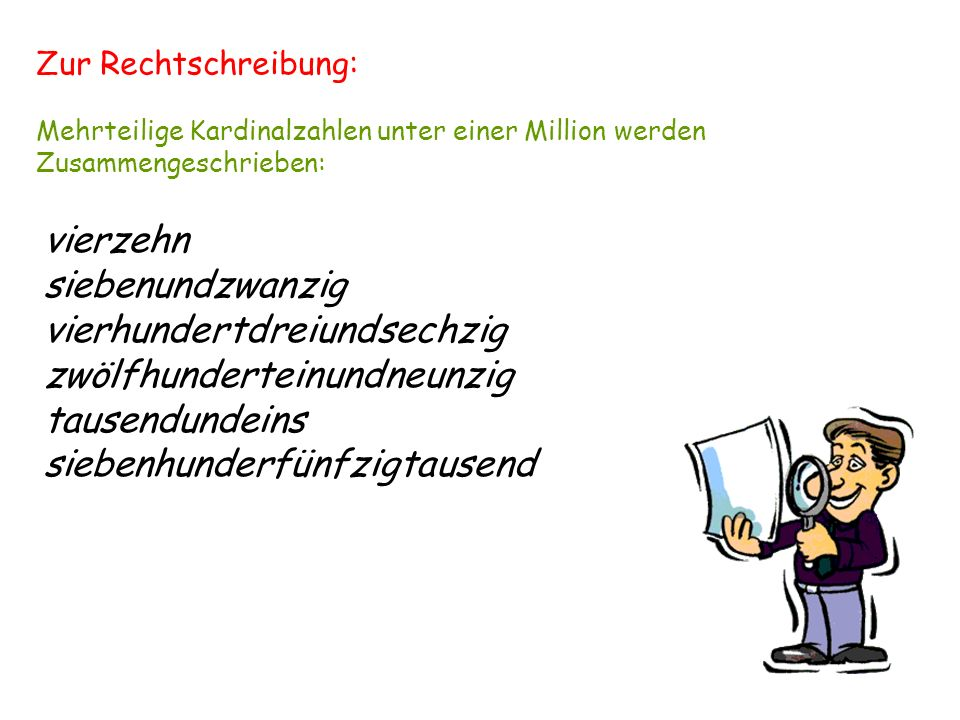 Zur Rechtschreibung: Mehrteilige Kardinalzahlen unter einer Million werden. Zusammengeschrieben: