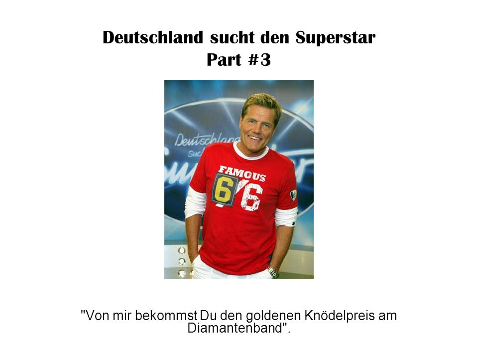 Deutschland sucht den Superstar Part #3