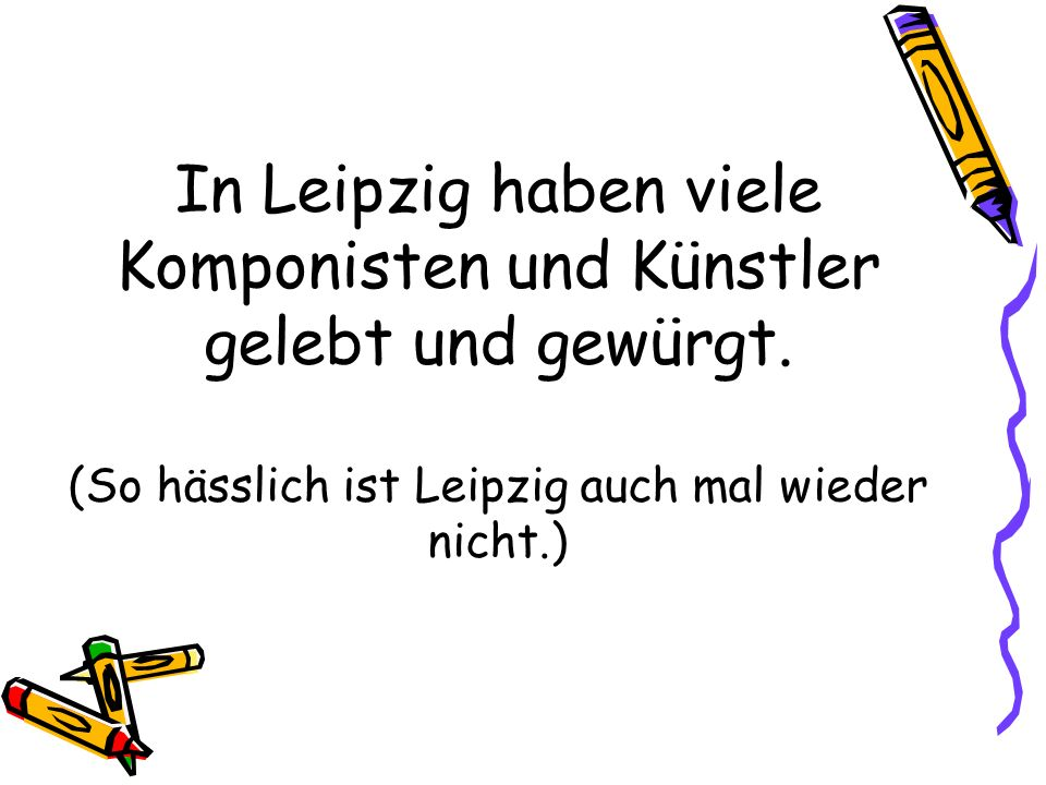 In Leipzig haben viele Komponisten und Künstler gelebt und gewürgt