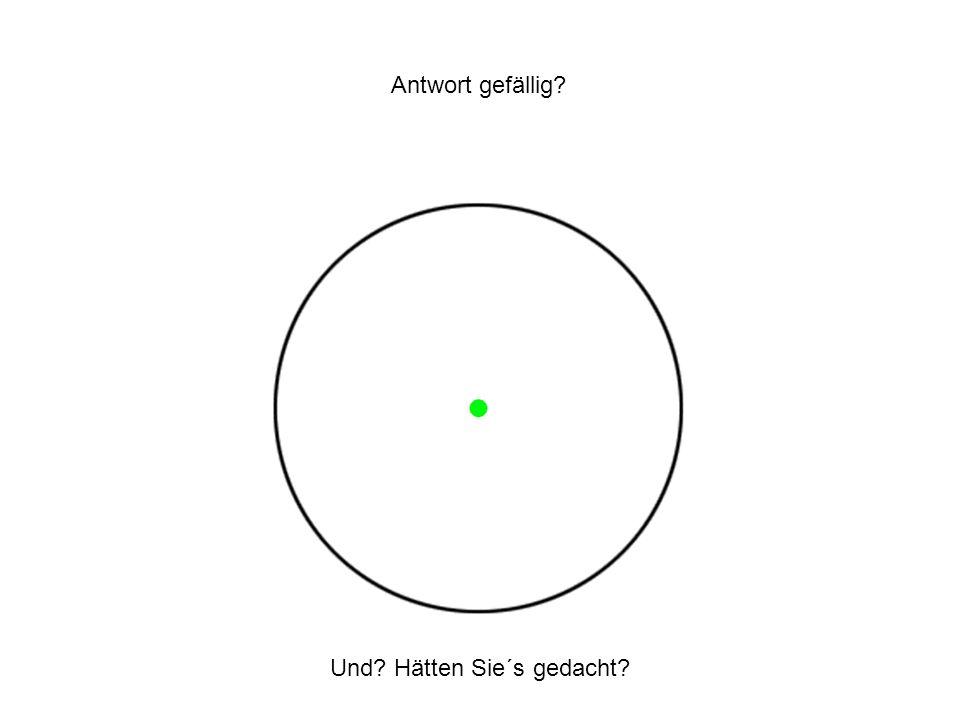 Antwort gefällig Und Hätten Sie´s gedacht
