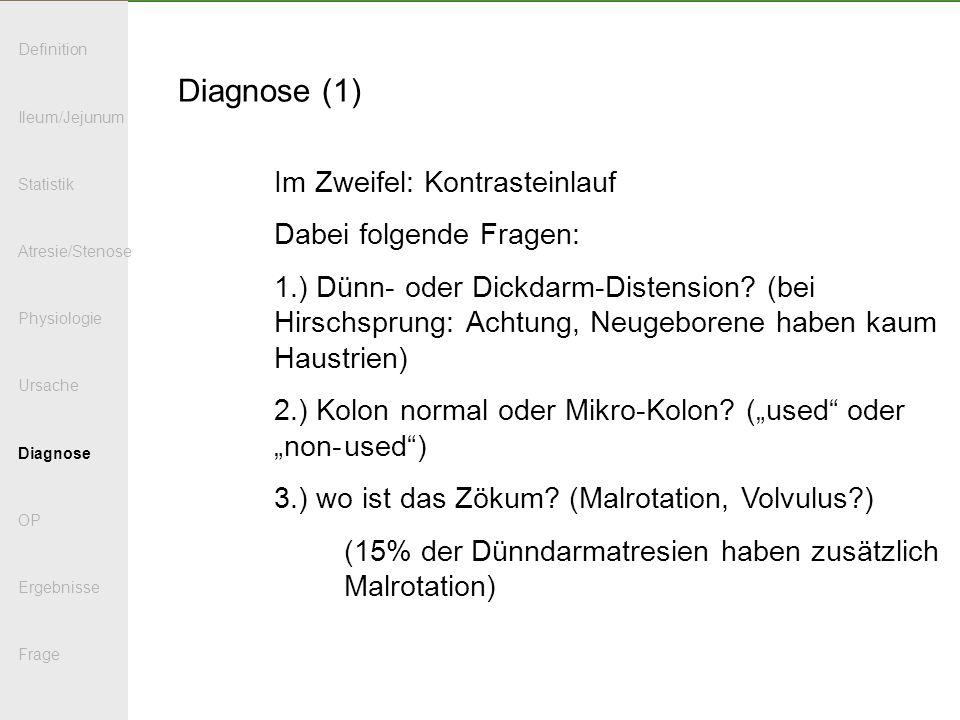 Diagnose (1) Im Zweifel: Kontrasteinlauf Dabei folgende Fragen: