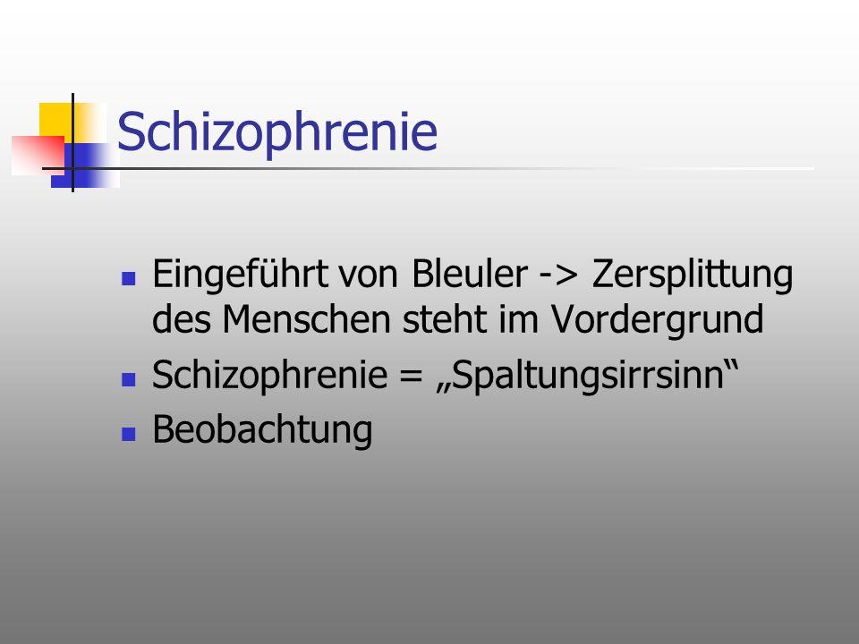 """Schizophrenie Eingeführt von Bleuler -> Zersplittung des Menschen steht im Vordergrund. Schizophrenie = """"Spaltungsirrsinn"""