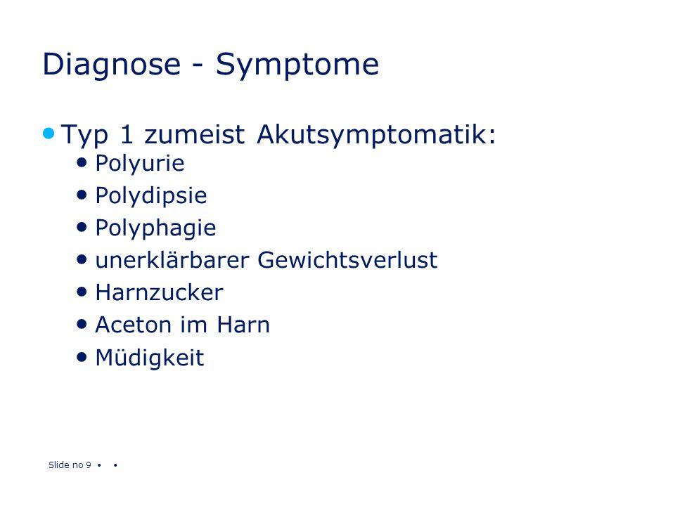 Diagnose - Symptome Typ 1 zumeist Akutsymptomatik: Polyurie Polydipsie