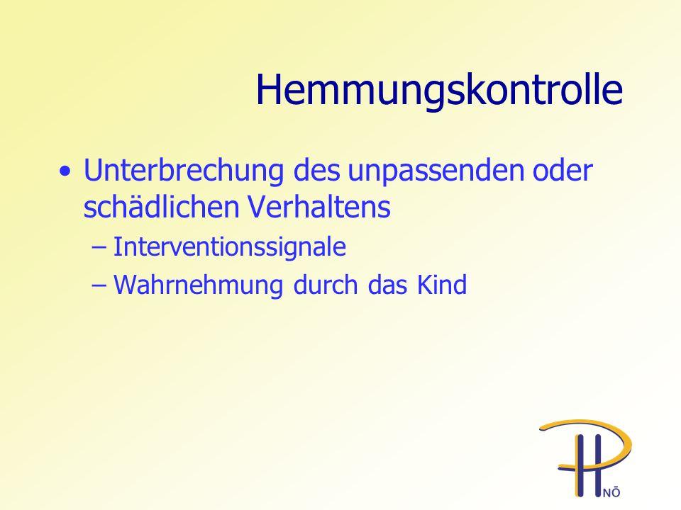 Hemmungskontrolle Unterbrechung des unpassenden oder schädlichen Verhaltens. Interventionssignale.