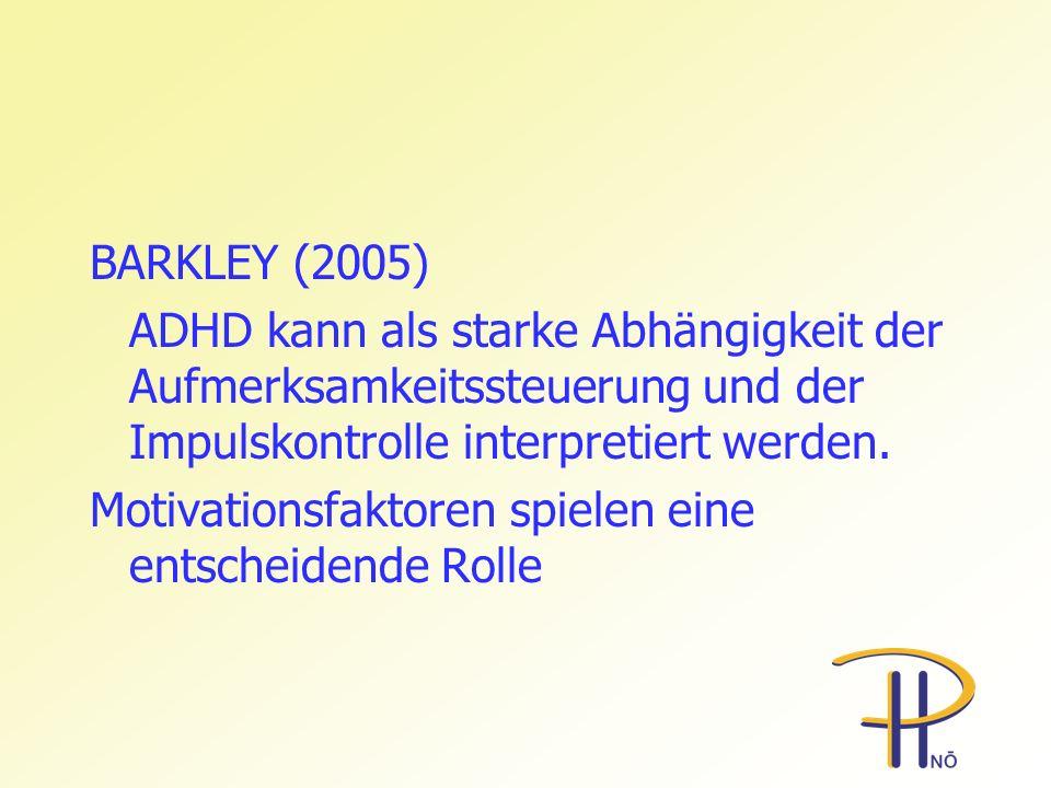 BARKLEY (2005) ADHD kann als starke Abhängigkeit der Aufmerksamkeitssteuerung und der Impulskontrolle interpretiert werden.