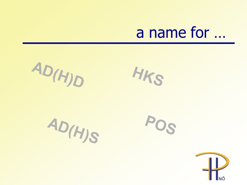 a name for … AD(H)D HKS POS AD(H)S