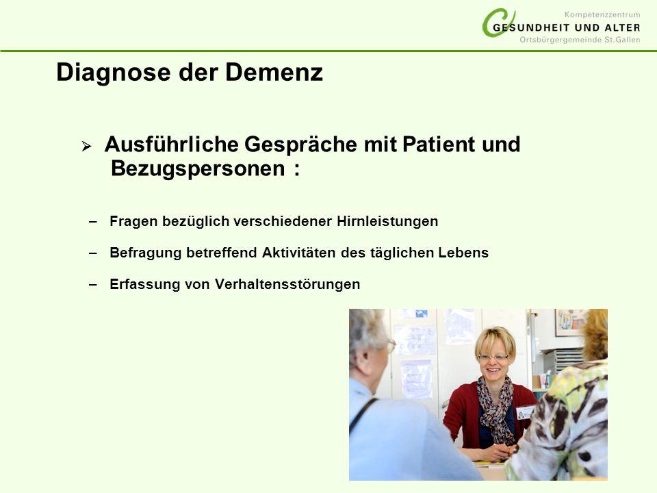 Diagnose der Demenz  Ausführliche Gespräche mit Patient und Bezugspersonen : Fragen bezüglich verschiedener Hirnleistungen.