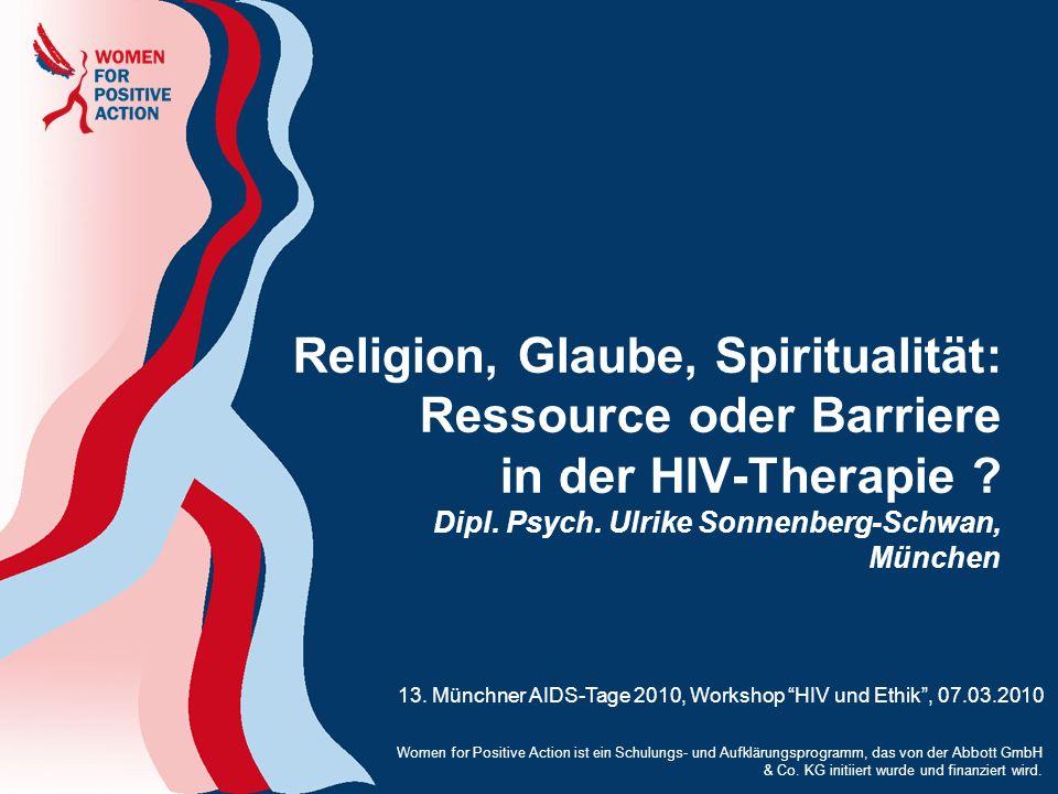 Religion, Glaube, Spiritualität: Ressource oder Barriere in der HIV-Therapie Dipl. Psych. Ulrike Sonnenberg-Schwan, München