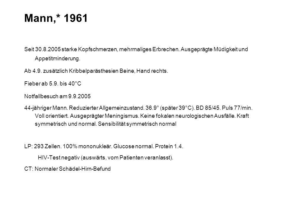 Mann,* 1961 Seit 30.8.2005 starke Kopfschmerzen, mehrmaliges Erbrechen. Ausgeprägte Müdigkeit und Appetitminderung.