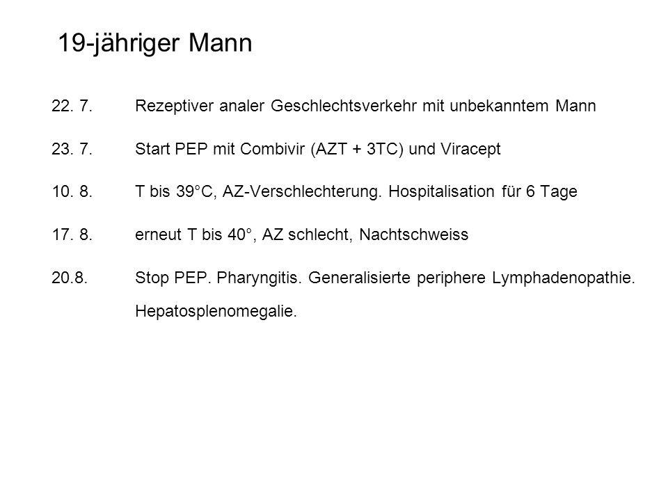 19-jähriger Mann 22. 7. Rezeptiver analer Geschlechtsverkehr mit unbekanntem Mann. 23. 7. Start PEP mit Combivir (AZT + 3TC) und Viracept.