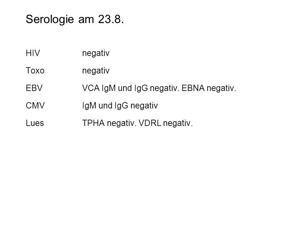 Serologie am 23.8. HIV negativ Toxo negativ