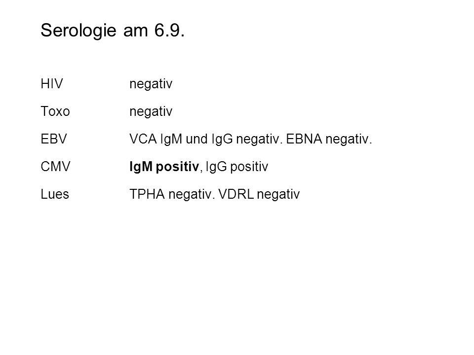 Serologie am 6.9. HIV negativ Toxo negativ