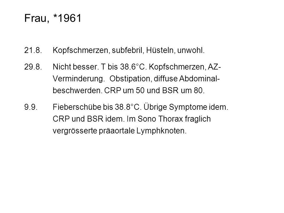 Frau, *1961 21.8. Kopfschmerzen, subfebril, Hüsteln, unwohl.