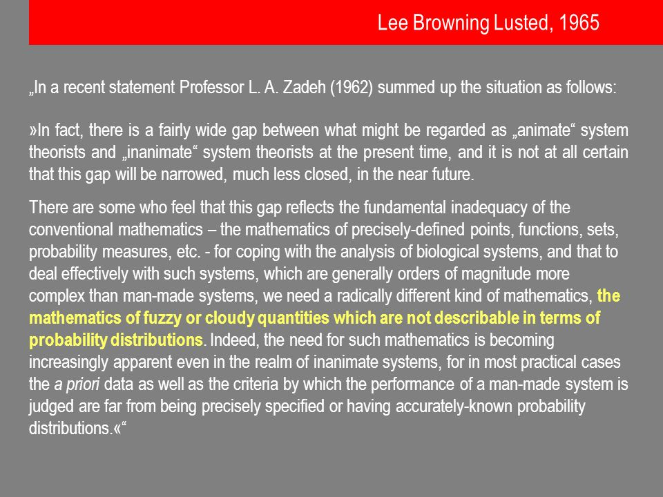 "Lee Browning Lusted, 1965 ""In a recent statement Professor L. A. Zadeh (1962) summed up the situation as follows:"