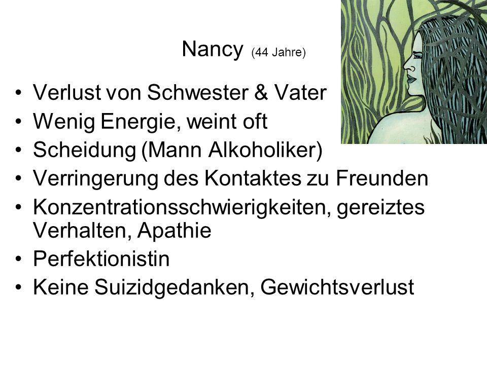 Nancy (44 Jahre) Verlust von Schwester & Vater. Wenig Energie, weint oft. Scheidung (Mann Alkoholiker)