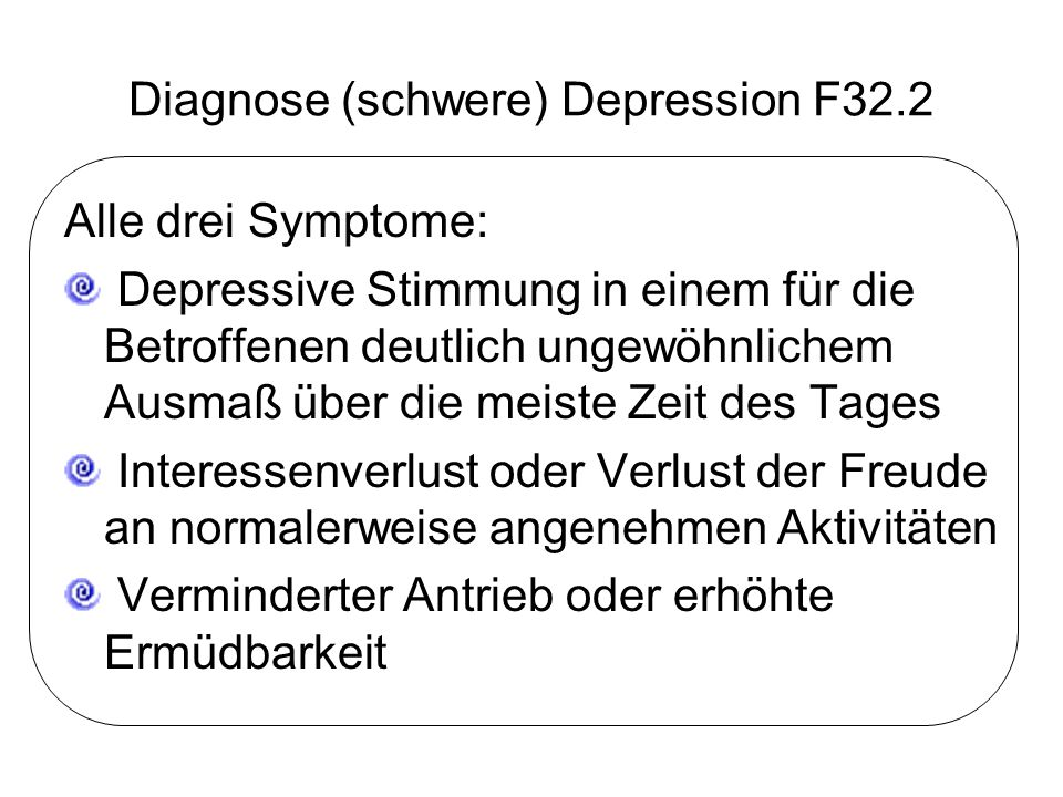 Diagnose (schwere) Depression F32.2