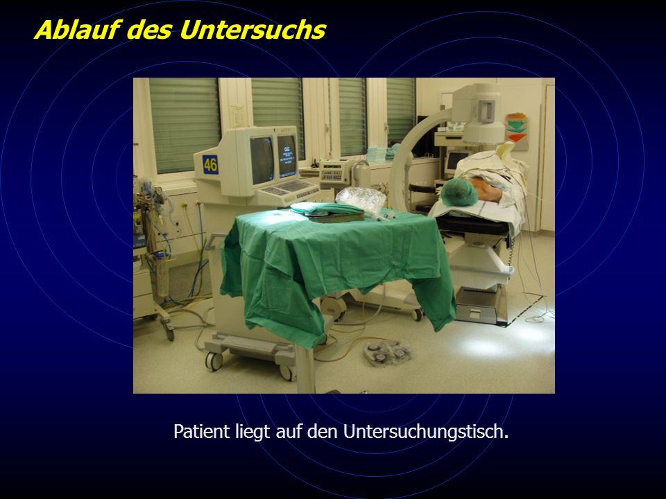 Ablauf des Untersuchs Patient liegt auf den Untersuchungstisch.