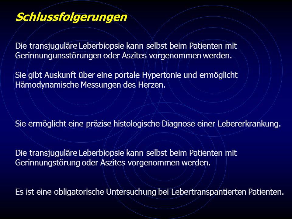 Schlussfolgerungen Die transjuguläre Leberbiopsie kann selbst beim Patienten mit. Gerinnungunsstörungen oder Aszites vorgenommen werden.