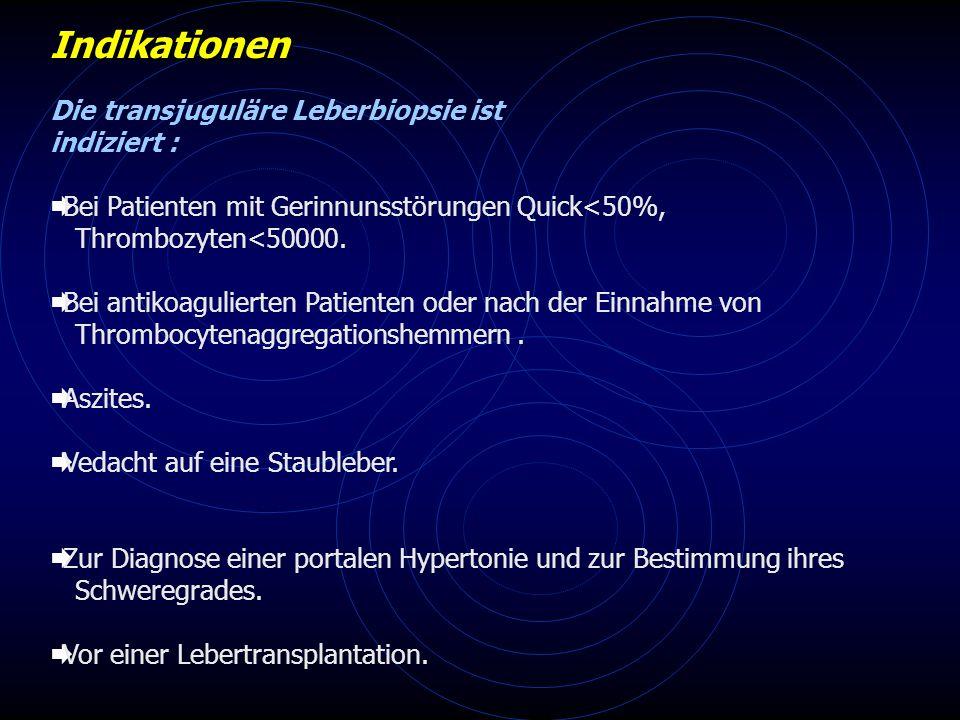 Indikationen Die transjuguläre Leberbiopsie ist indiziert :
