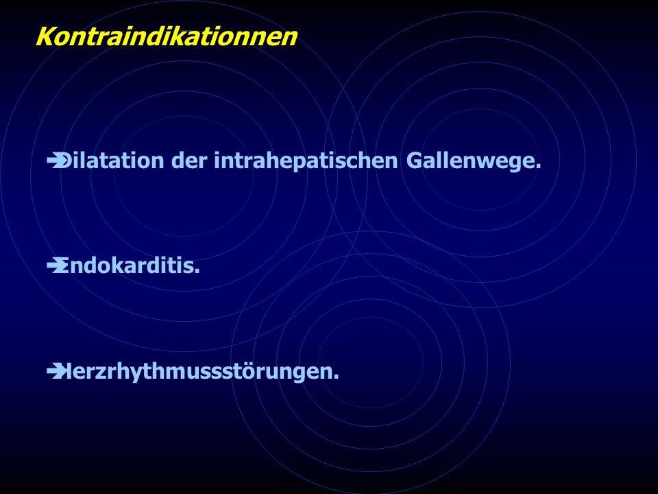 Kontraindikationnen Dilatation der intrahepatischen Gallenwege.