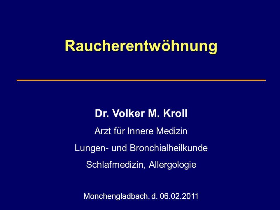 Raucherentwöhnung Dr. Volker M. Kroll Arzt für Innere Medizin