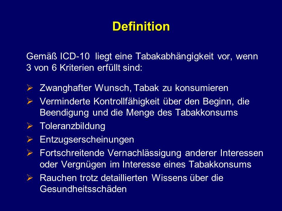 Definition Gemäß ICD-10 liegt eine Tabakabhängigkeit vor, wenn 3 von 6 Kriterien erfüllt sind: Zwanghafter Wunsch, Tabak zu konsumieren.