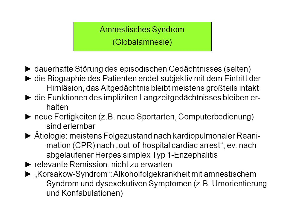 Amnestisches Syndrom (Globalamnesie) ► dauerhafte Störung des episodischen Gedächtnisses (selten)