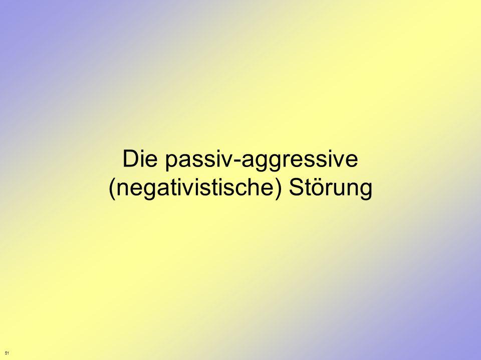 Die passiv-aggressive (negativistische) Störung