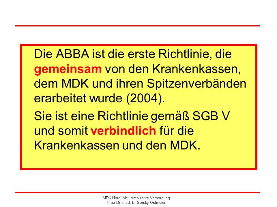 Die ABBA ist die erste Richtlinie, die gemeinsam von den Krankenkassen, dem MDK und ihren Spitzenverbänden erarbeitet wurde (2004).