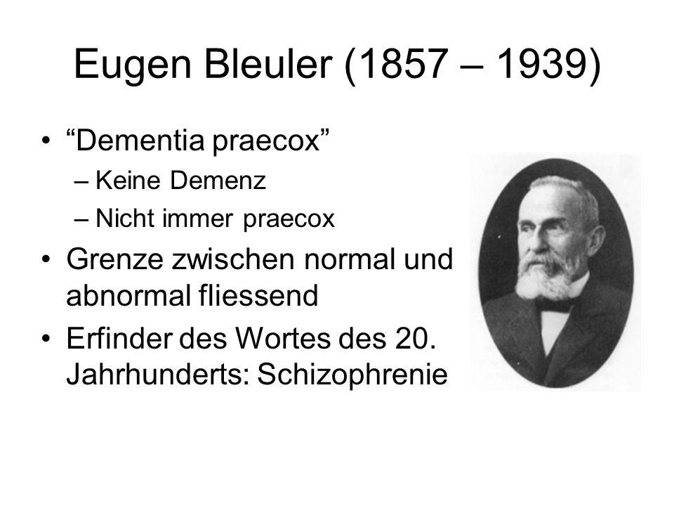 Eugen Bleuler (1857 – 1939) Dementia praecox
