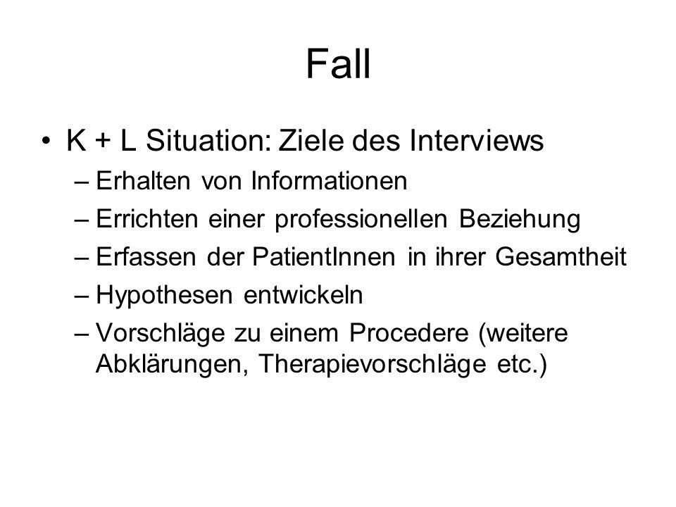 Fall K + L Situation: Ziele des Interviews Erhalten von Informationen