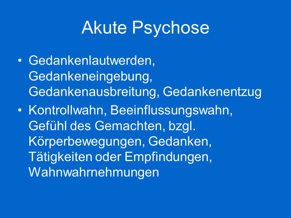 Akute Psychose Gedankenlautwerden, Gedankeneingebung, Gedankenausbreitung, Gedankenentzug.