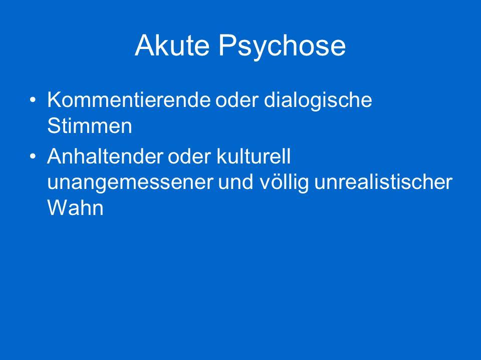 Akute Psychose Kommentierende oder dialogische Stimmen