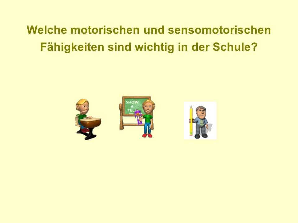 Welche motorischen und sensomotorischen Fähigkeiten sind wichtig in der Schule