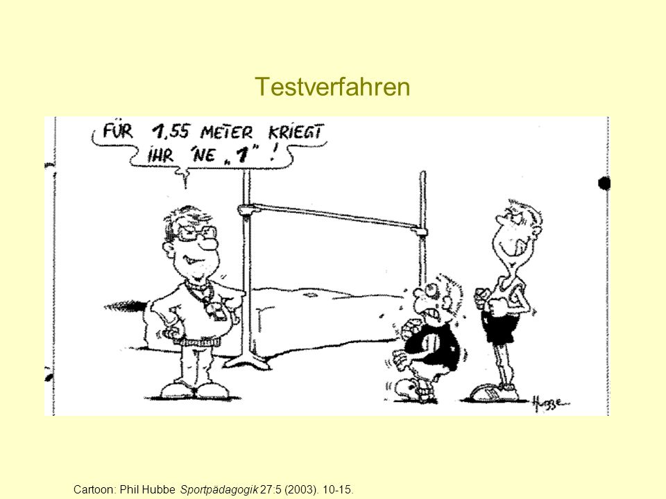 Testverfahren Cartoon: Phil Hubbe Sportpädagogik 27:5 (2003). 10-15.