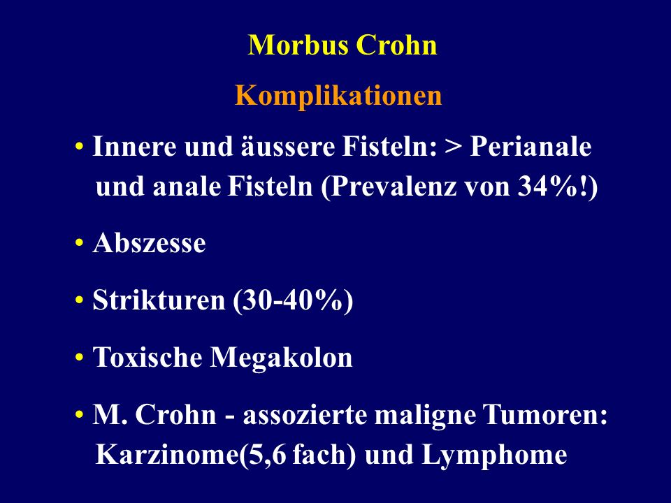 Morbus Crohn Komplikationen. • Innere und äussere Fisteln: > Perianale und anale Fisteln (Prevalenz von 34%!)
