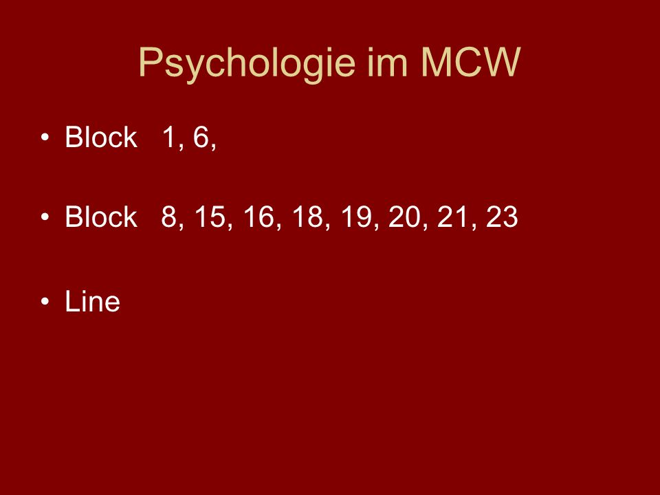 Psychologie im MCW Block 1, 6, Block 8, 15, 16, 18, 19, 20, 21, 23